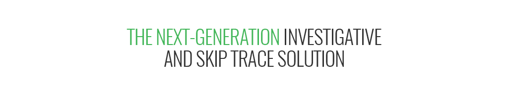 The next-generation investigative and skip trace solution